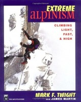 Extreme Alpinism: Climb Light, Fast and High